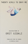 Twenty Girls to Envy Me: Selected Poems of Orit Gidali