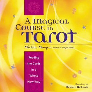 A Magical Course in Tarot: Reading the Cards in a Whole New Way
