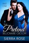 The Pretend Billionaire Groom - Part 1 (Finding The Love Of Your Life Series)