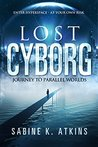 Lost Cyborg: Journey to Parallel Worlds (The Lost Cyborg Adventures Book 1)