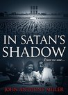 In Satan's Shadow by John Anthony  Miller