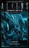 The Complete Aliens Omnibus: Volume Three (Rogue, Labyrinth): (Rogue, Labyrinth)