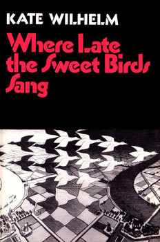 Where Late the Sweet Birds Sang by Kate Wilhelm