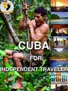 Cuba for the Independent Traveler by Desiree Halaseh