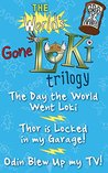 The World's Gone Loki Trilogy: The Day the World Went Loki, Thor is Locked in my Garage, and Odin Blew up my TV!