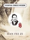 Han Fei Zi (Essential Chinese Wisdom)