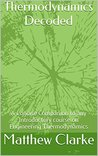 Thermodynamics Decoded: A Concise Companion to any Introductory course on Engineering Thermodynamics