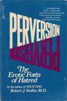 Perversion: The Erotic Form of Hatred