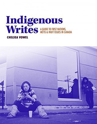 Indigenous Writes: A Guide to First Nations, Métis, and Inuit Issues in Canada (The Debwe Series) cover image