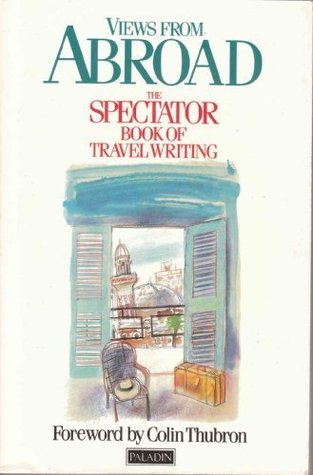 Views From Abroad: The Spectator Book Of Travel Writing