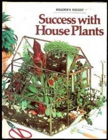 Success with house plants by reader 39 s digest association reviews discussion bookclubs lists - Plants for every room in your home extra comfort and health ...