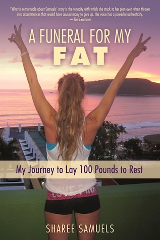 A Funeral for My Fat: My Journey to Lay 100 Pounds to Rest