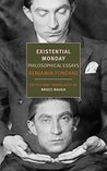Existential Monday: Philosophical Essays (New York Review Books Classics)