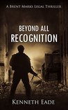 Legal Thriller: Beyond All Recognition: A Brent Marks Legal Thriller (Brent Marks Legal Thrillers Series Book 9)
