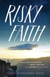 Risky Faith: Becoming Brave Enough to Trust the God Who Is Bigger Than Your World
