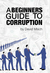 """""""A Beginner's Guide To Corruption"""""""