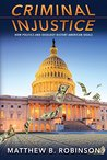 Criminal Injustice: How Politics and Ideology Distort American Ideals
