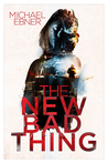 The New Bad Thing by Michael  Ebner
