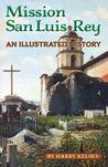 Mission San Luis Rey - An Illustrated History