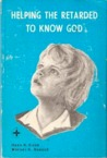 Helping the Retarded to Know God by H R Hahn