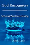 God Encounters: Securing Your Inner Healing