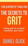 The Secrets To Grit: The Experts' Take
