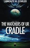 The Watchers of Ur: Cradle (Volume 1)
