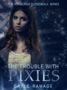 The Trouble With Pixies (Edinburgh Elementals)
