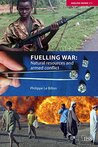 Fuelling War: Natural resources and armed conflict (Adelphi Book 373)