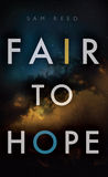 Fair to Hope by Sam  Reed
