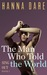 The Man Who Told the World by Hanna Dare