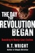 The Day the Revolution Began by N.T. Wright