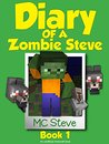 Diary of a Zombie Steve #1 by M.C. Steve