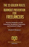 THE 33 GOLDEN RULES: BURNOUT PREVENTION FOR FREELANCERS: Practical Methods to Avoid Exhaustion, Breakdown, Depression and Emotional Collapse