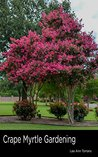Crape Myrtle Gardening: Summer color with minimum investment. What works with crape myrtles! (Landscaping and Gardening for Texas)