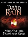 Sultan of the Moon and Stars: Book Three of The Orokon
