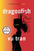 Dragonfish by Vu Tran
