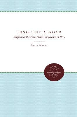 Innocent Abroad: Belgium at the Paris Peace Conference of 1919