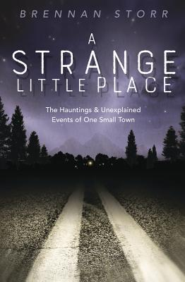 A Strange Little Place: The Hauntings & Unexplained Events of One Small Town