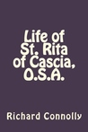 Life of St. Rita of Cascia, O.S.A. by Richard Connolly