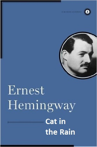 ernest hemingway s cat in the rain Analysis cat in the rain (1925) ernest hemingway (1899-1961) the vignette preceding the story is a prelude to a bullfight, just as the opening of the story is the prelude.