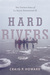 Hard Rivers: The Untold Saga of La Salle: Expedition II