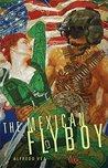 The Mexican Flyboy (Chicana and Chicano Visions of the Americas Series)