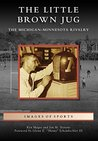 Little Brown Jug, The: The Michigan-Minnesota Football Rivalry (Images of Sports)