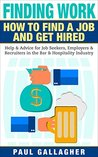 Finding Work: How To Find a Job and Get Hired: Help & Advice for Job Seekers, Employers & Recruiters in the Bar & Hospitality Industry