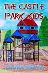 The Castle Park Kids by Laura     Smith