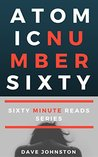 Atomic Number Sixty (Sixty Minute Reads Book 1)