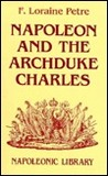 Napoleon & The Archduke Charles: A History Of The Franco Austrian Campaign In The Valley Of The Danube In 1809