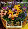 Pots, Tubs and Containers: For Patios, Balconies and Small Gardens