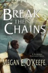 Break the Chains (The Scorched Continent, #2)
